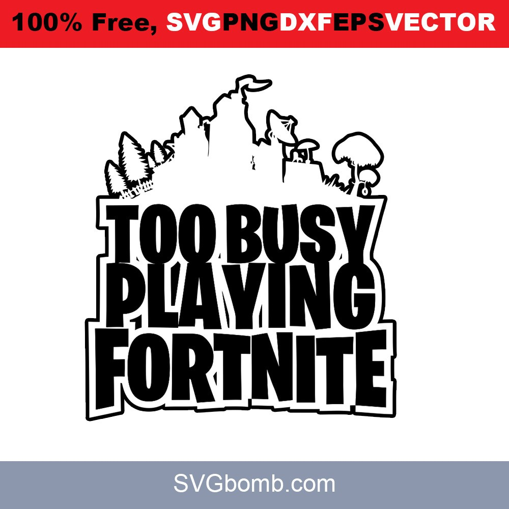 Too Busy Playing Fortnite Quotes Svg Svgbomb Com