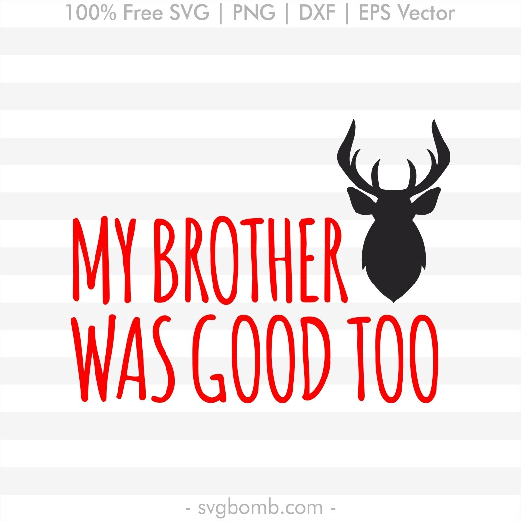 free svg quote svgbomb my brother was good too